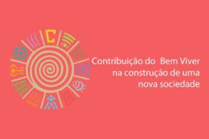 Contribuição do Bem Viver na construção de uma nova sociedade