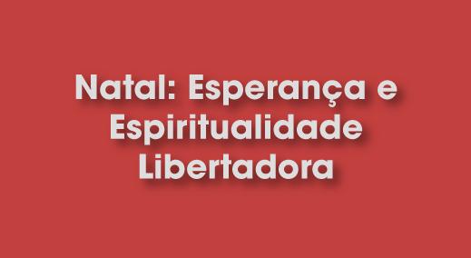 Natal: Esperança e Espiritualidade Libertadora